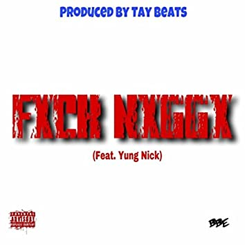 Fxck Nxggx (feat. Yung Nick)