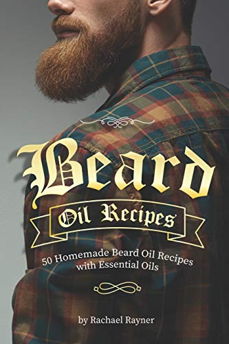 Beard Oil Recipes: 50 Homemade Beard Oil Recipes...