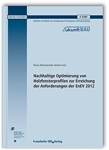 Nachhaltige Optimierung von Holzfensterprofilen zur Erreichung der Anforderungen der EnEV 2012. Abschlussbericht. (Forschungsinitiative Zukunft Bau)