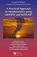 A Practical Approach to Metaheuristics using LabVIEW and MATLAB® (Chapman & Hall/CRC Computer and Information Science Series)