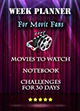 Week Planner for Movie Fans - Movies to Watch - Notebook - My Challenges for 30 Day: TV - Show - Film - Series - Cinema - Critique - Calendar 2021 / ... Tracker Universal Organizer one Year - To Do