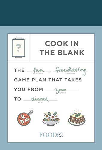 Food52 Cook in the Blank: The Fun, Freewheeling Game Plan That Takes You from Zero to Dinner: A Cookbook (Food52 Works)