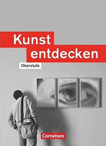 Kunst Entdecken: Schülerbuch (Kunst entdecken: Oberstufe - Westliche Bundesländer)