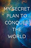 My secret plan to conquer the world