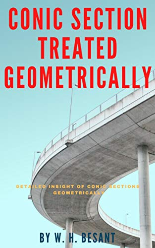 CONIC SECTIONS (TREATED GEOMETRICALLY): CLASSIC GOEMETRY BOOK (English Edition)