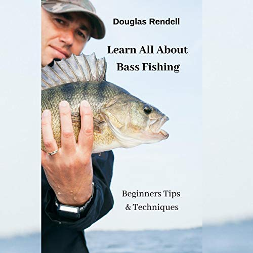 Learn All About Bass Fishing: Beginners Tips & Techniques cover art