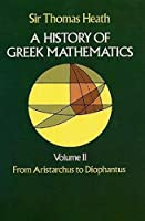 A History of Greek Mathematics, Volume II: From Aristarchus to Diophantus (Dover Books on Mathematics)