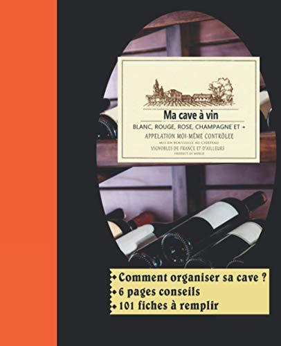 Ma cave à vin : Comment organiser une cave à vin ? 6 pages de conseils et 101 fiches à remplir. livre idéal pour les amateurs de vin et pour faire un cadeau original et utile.