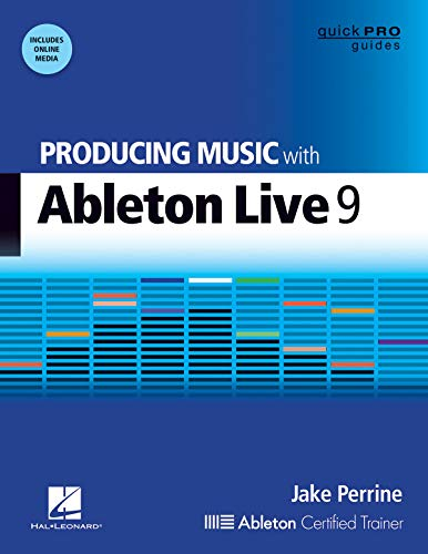 Perrine, J: Producing Music with Ableton Live 9 (Quick Pro Guides)
