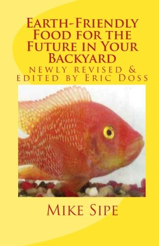 Earth-Friendly Food for the Future in Your Backyard: The Hatchery Manual for the Mike Sipe Survival System of Home-Based and Commercial Tilapia Farming