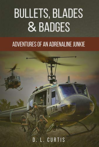 Bullets, Blades & Badges: Adventures of an Adrenaline Junkie by [D. L. Curtis, T.K. Lukas]