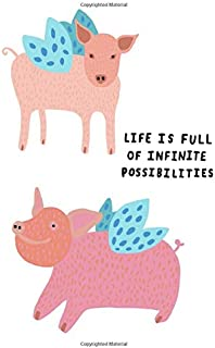 Life is full of infinite possibilities: Blank Notebook 120 Pages 6x9 Inches Flying Pigs Dreamer Doer Inspirational Universe Spiritual Farm Garden Piglet Animals Cute Humor