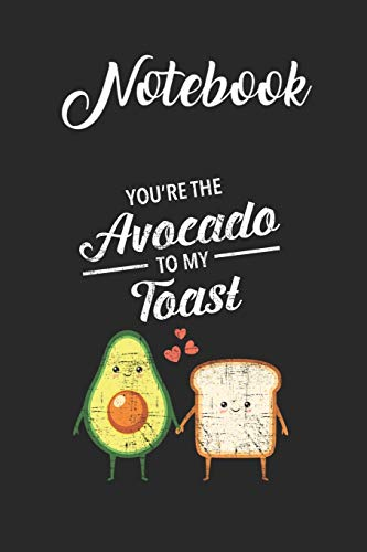 Notebook: Youre The Avocado To My Toast Couples Gift Idea Blank Notebook with for Student and Teacher Food Diet Nutrition with 120 Pages of 6in x 9in x 120 Pages Blank Paper Gift for Friendship Funny