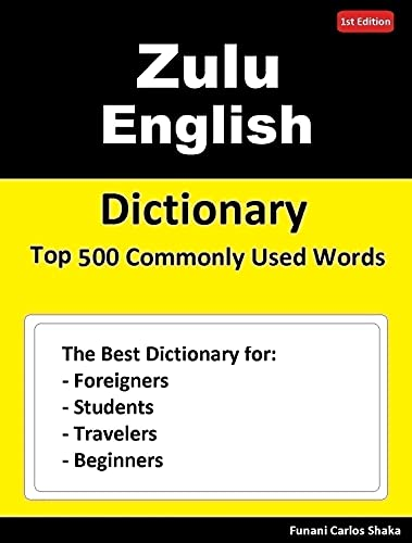 Zulu English Dictionary Top 500 Commonly Used Words: Dictionary for Foreigners, Students, Travelers and Beginners (English Edition)