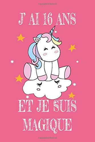 J' Ai 16 Ans Et Je Suis Magique: Carnet De Notes Rose Pour Les Amoureuse De Licorne Cadeau D'anniversaire Pour Fille De 16 Ans