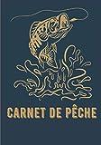 Carnet de pêche: Carnet de pêche à compléter   Idéal pour prendre des notes   Journal de bord   140 pages au format de 7x10 pouces   Parfait pour les pêcheurs amateurs ou pro   Fish on !