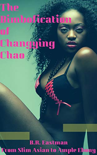 The Bimbofication of Changying Chao: From Slim Asian to Ample Ebony (The Bimbofication of Woman Book 56)
