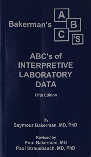 Compare Textbook Prices for Bakerman's ABC's of Interpretive Laboratory Data 5th ed. Edition ISBN 9780945577034 by Paul Bakerman,Paul Strausbauch,Seymour Bakerman,Peter Salveson