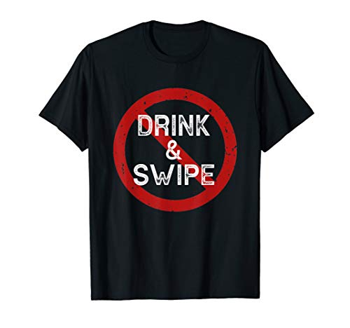 Funny Singles Gift - Online Dating App Don't Drink and Swipe T-Shirt