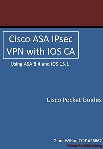 Cisco ASA IPsec VPN with IOS CA (Cisco Pocket Guides Book 3) (English Edition)