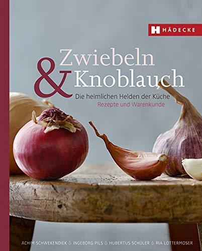 Lottermoser, Ria<br />Zwiebeln & Knoblauch: Die heimlichen Helden der Küche. Rezepte und Warenkunde - jetzt bei Amazon bestellen