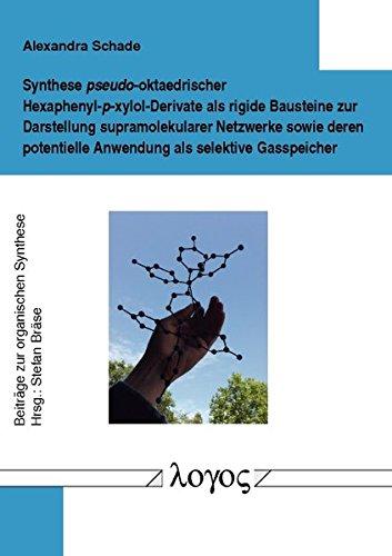 Synthese pseudo-oktaedrischer Hexaphenyl-p-xylol-Derivate als rigide Bausteine zur Darstellung supramolekularer Netzwerke sowie deren potentielle ... (Beiträge zur organischen Synthese, Band 55)