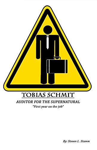 Tobias Schmit, Auditor for the Supernatural: 'First year on the job' (English Edition)