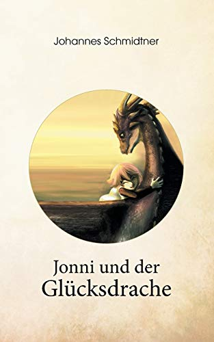 Jonni und der Glücksdrache: Ein Geschenkbuch über Glück, Lebenskraft und Mut