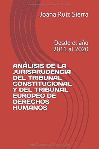 ANÁLISIS DE LA JURISPRUDENCIA DEL TRIBUNAL CONSTITUCIONAL Y DEL TRIBUNAL EUROPEO DE DERECHOS HUMANOS: Desde el año 2011 al 2020