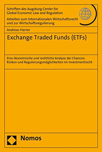 Exchange Traded Funds (ETFs): Eine ökonomische und rechtliche Analyse der Chancen, Risiken und Regulierungsmöglichkeiten im Investmentrecht (Schriften ... und zur Wirtschaftsregulierung, Band 73)