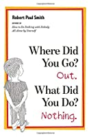 Where Did You Go? Out, What Did You Do? Nothing