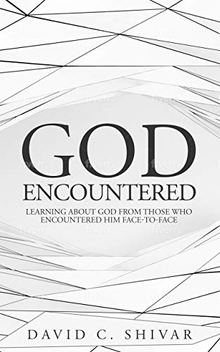 GOD: Encountered: Learning about God from those who Encountered Him face-to-face
