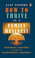 How to Thrive in a Family Business: Business Lessons from my Baidyanath Journey