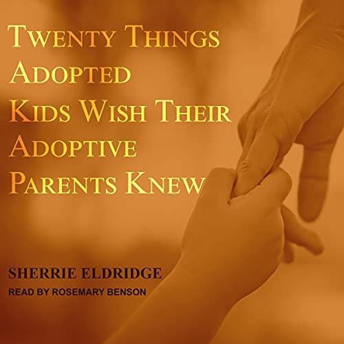 Twenty Things Adopted Kids Wish Their Adoptive Parents Knew Audiobook By Sherrie Eldridge cover art