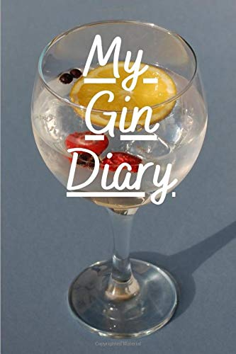 My Gin Diary: Notebook/Logbook/Journal for Gin Lovers (My Diary, Band 6)