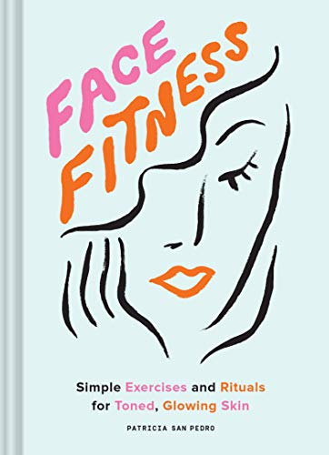 41PNHG019aL - Face Fitness: Simple Exercises and Rituals for Toned, Glowing Skin