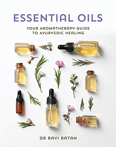 Essential Oils: Your Aromatherapy Guide to Ayurvedic Healing