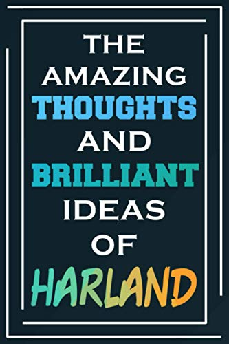 The Amazing Thoughts And Brilliant Ideas Of Harland: Blank Lined Notebook | Personalized Name Gifts