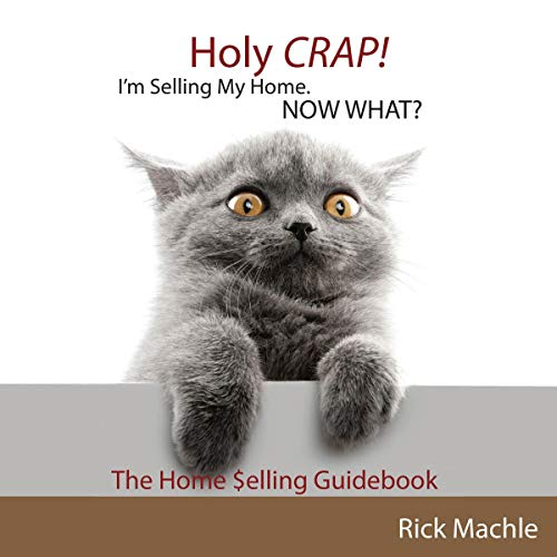 Holy Crap! I'm Selling My Home. Now What?: The Home Selling Guidebook audiobook cover art