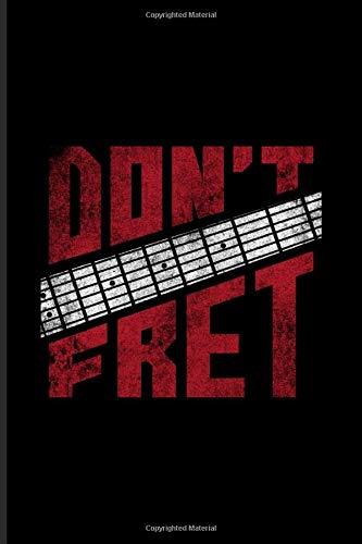 Don't Fret: Guitarist Journal   Notebook   Workbook For Acou