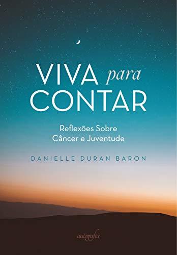 Viva Para Contar: Reflexões sobre Câncer e Juventude (Portuguese Edition)