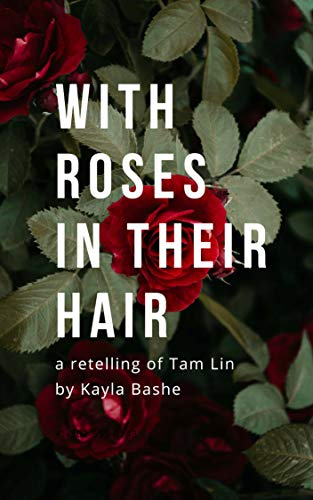 With Roses in Their Hair: a f/f Tam Lin retelling (English Edition)
