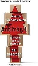 Antifrágil: Las cosas que se benefician del desorden (Spanish Edition)