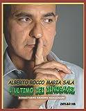 Alberto Rocco Maria Sala 'l'ultimo dei Dinosauri'