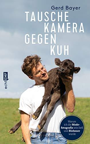 Tausche Kamera gegen Kuh: Warum ich die Modefotografie sein ließ und Biobauer wurde