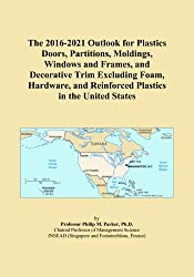 The 2016-2021 Outlook for Plastics Doors, Partitions, Moldings, Windows and Frames, and Decorative Trim Excluding Foam, Hardware, and Reinforced Plastics in the United States