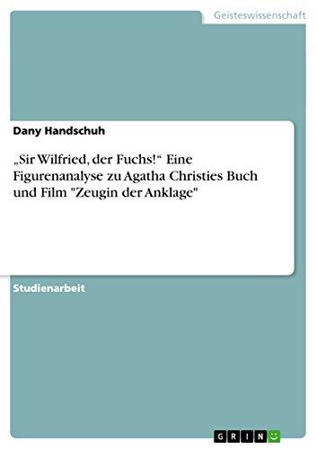 """""""Sir Wilfried, der Fuchs!"""" Eine Figurenanalyse zu Agatha Christies Buch und Film """"Zeugin der Anklage"""""""