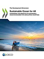 The Development Dimension Sustainable Ocean for All Harnessing the Benefits of Sustainable Ocean Economies for Developing Countries