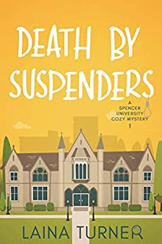 Death By Suspenders (A Spencer University Cozy Mystery Book 1) by [Laina Turner]
