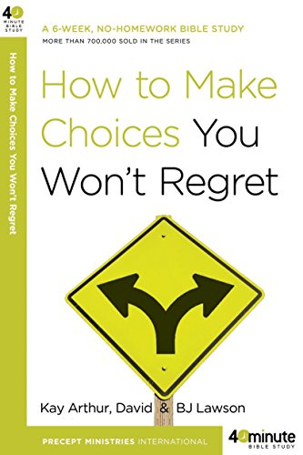 How to Make Choices You Won't Regret (40-Minute Bible Studies)